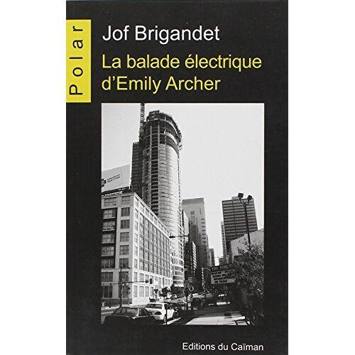 Brigandet Jof - La balade électrique d'Emily Archer - Preis vom 14.04.2021 04:53:30 h