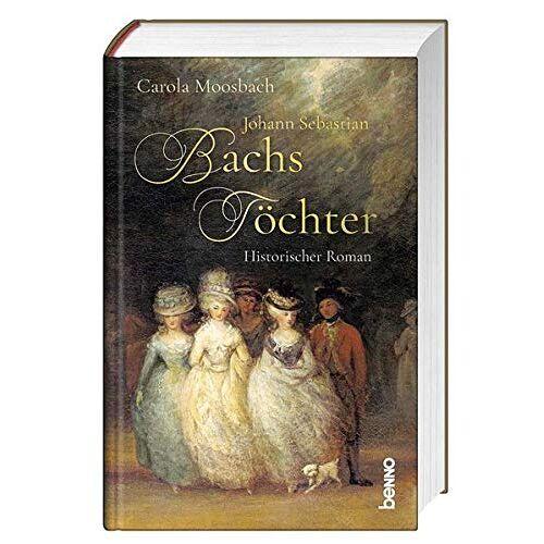 Carola Moosbach - Johann Sebastian Bachs Töchter: Historischer Roman - Preis vom 21.10.2020 04:49:09 h