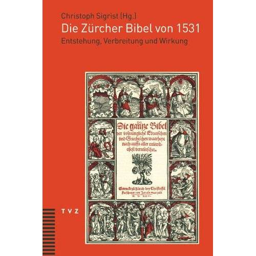 Christoph Sigrist (Hg.) - Die Zürcher Bibel von 1531: Entstehung, Verbreitung und Wirkung - Preis vom 12.05.2021 04:50:50 h