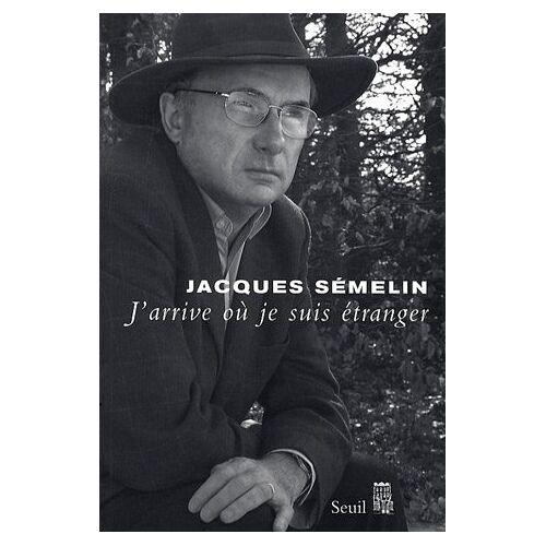 Jacques Semelin - J'arrive où je suis étranger - Preis vom 21.10.2020 04:49:09 h