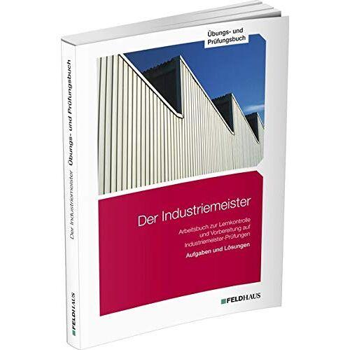 Gold, Sven H - Der Industriemeister / Übungs- und Prüfungsbuch - Preis vom 28.02.2021 06:03:40 h
