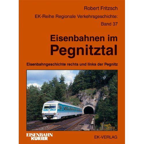 Robert Fritzsch - Eisenbahnen im Pegnitztal. Eisenbahngeschichte rechts und links der Pegnitz - Preis vom 12.05.2021 04:50:50 h