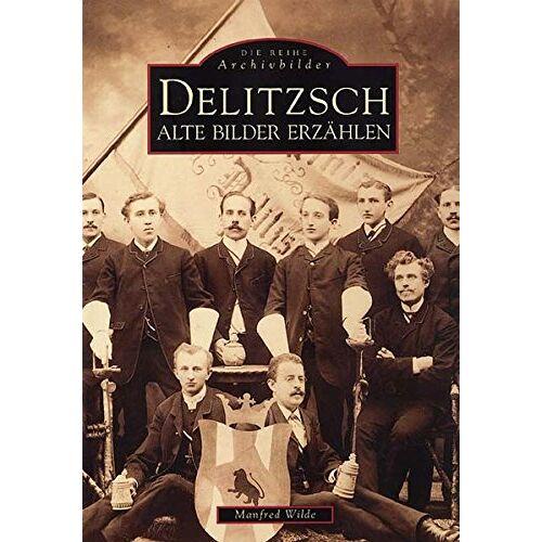 Manfred Wilde - Delitzsch. Alte Bilder erzählen - Preis vom 26.03.2020 05:53:05 h