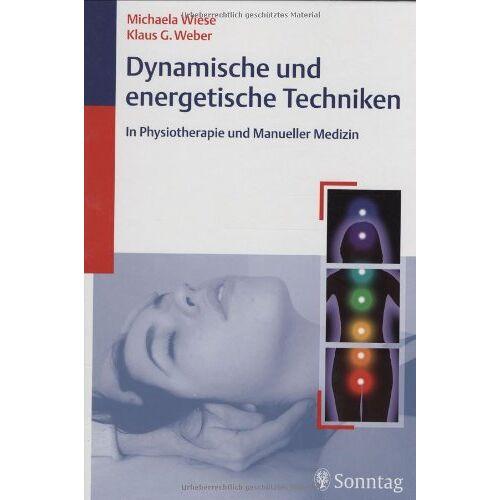 Michaela Wiese - Dynamische und energetische Techniken in Physiotherapie und Manueller Medizin - Preis vom 25.02.2021 06:08:03 h