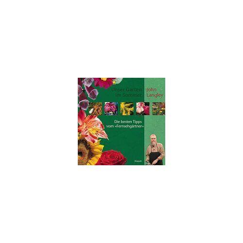 """John Langley - Unser Garten im Sommer - Die besten Tipps vom """"Fernsehgärtner"""" - Preis vom 09.05.2021 04:52:39 h"""