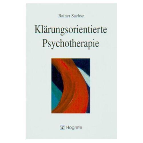 Rainer Sachse - Klärungsorientierte Psychotherapie - Preis vom 15.05.2021 04:43:31 h