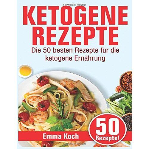 Emma Koch - Ketogene Rezepte: Die 50 besten Rezepte für die ketogene Ernährung - Preis vom 14.04.2021 04:53:30 h