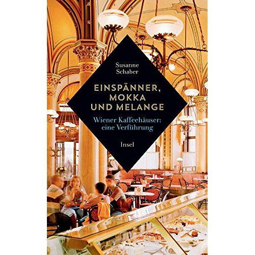 Susanne Schaber - Einspänner, Mokka und Melange: Wiener Kaffeehäuser: Eine Verführung - Preis vom 06.09.2020 04:54:28 h