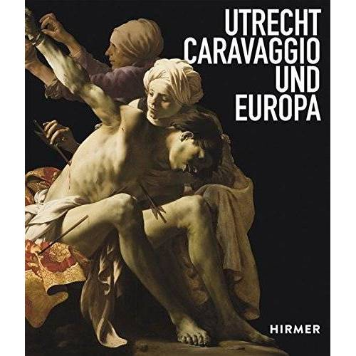 Bernd Ebert - Utrecht, Caravaggio und Europa - Preis vom 20.01.2020 06:03:46 h