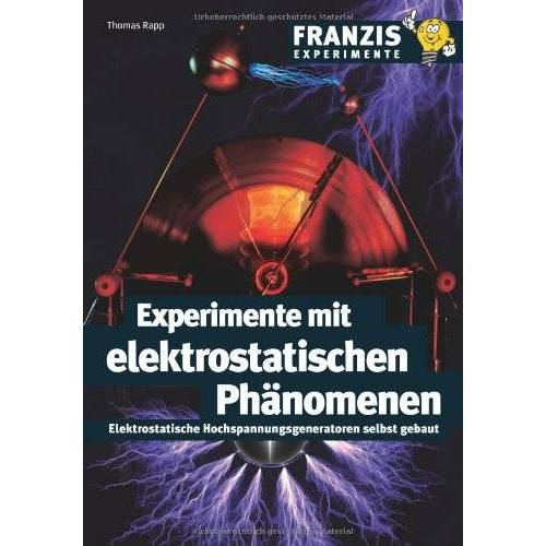 Thomas Rapp - Experimente mit elektrostatischen Phänomenen: Elektrostatische Hochspannungsgeneratoren selbst gebaut - Preis vom 28.02.2021 06:03:40 h