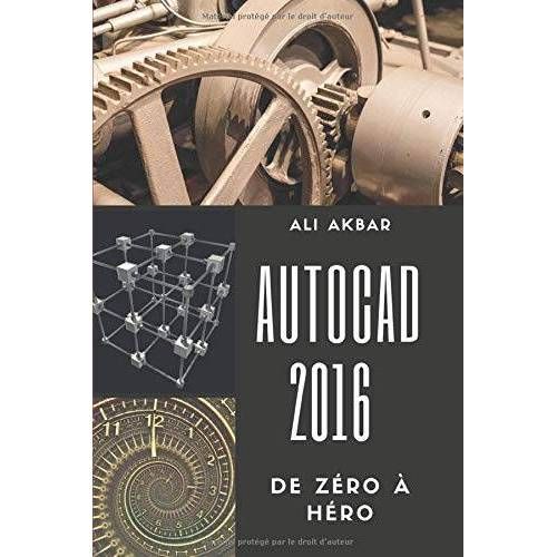 Ali Akbar - AutoCAD 2016 de Zéro à Héro (AutoCAD 2016 from Zero to Hero, Band 1) - Preis vom 20.10.2020 04:55:35 h