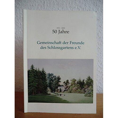 Gemeinschaft der Freunde des Schlossgartens e.V., Oldenburg (Hrsg.) - 50 Jahre Gemeinschaft der Freunde des Schlossgartens e.V. 1952 - 2002 - Preis vom 28.02.2021 06:03:40 h