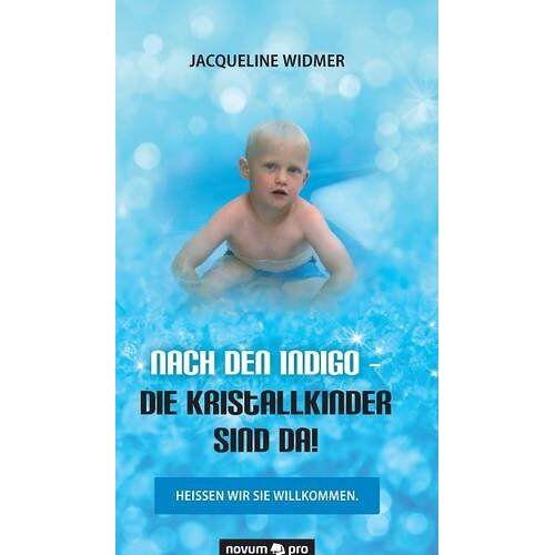 Jacqueline Widmer - Nach den Indigo - Die Kristallkinder sind da!: Heißen wir sie willkommen. - Preis vom 24.02.2021 06:00:20 h