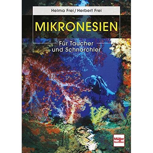 Helma Frei - Mikronesien: Für Taucher und Schnorchler - Preis vom 16.04.2021 04:54:32 h