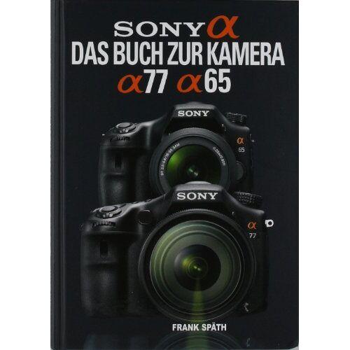 Frank Späth - Sony Alpha 77 / Alpha 65: Das Buch zur Kamera - Preis vom 07.05.2021 04:52:30 h