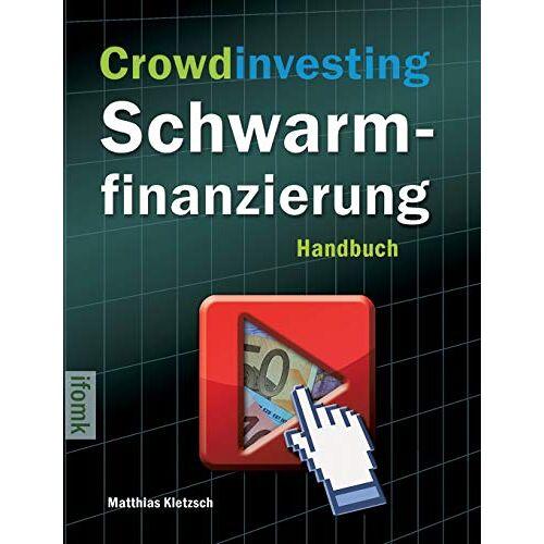 Matthias Kletzsch - Crowdinvesting Schwarmfinanzierung Handbuch - Preis vom 19.10.2020 04:51:53 h