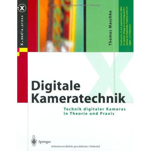 Thomas Maschke - Digitale Kameratechnik: Technik digitaler Kameras in Theorie und Praxis (X.media.press) - Preis vom 19.01.2021 06:03:31 h