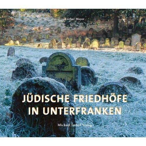 Lothar Mayer - Jüdische Friedhöfe in Unterfranken - Preis vom 14.04.2021 04:53:30 h