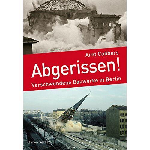 Arnt Cobbers - Abgerissen!: Verschwundene Bauwerke in Berlin - Preis vom 15.04.2021 04:51:42 h