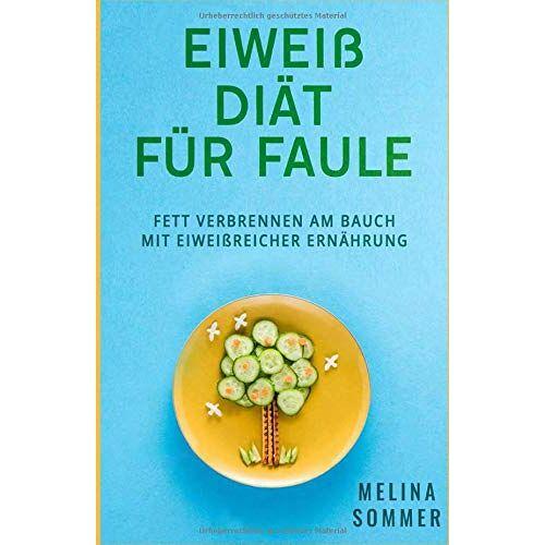 Melina Sommer - Eiweiß Diät für Faule: Fett verbrennen am Bauch mit Eiweißreicher Ernährung - Preis vom 21.10.2020 04:49:09 h