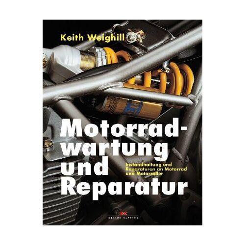 Keith Weighill - Motorradwartung und Reparatur: Instandhaltung und Reparaturen an Motorrad und Motorroller - Preis vom 16.04.2021 04:54:32 h