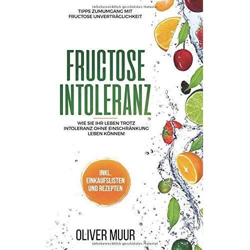 Oliver Muur - Fructose Intoleranz: die perfekte Einführung in die Fructose Unverträglichkeit. mit großartigen und wirklich leckeren Rezepten mit fructosefreie ... Fructosefrei, Fructosearm Kochen, Band 1) - Preis vom 18.04.2021 04:52:10 h