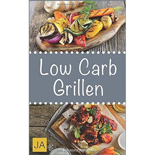 Johanna Amicella - Low Carb Grillen: 30 Rezepte für leckere Low Carb Grillgerichte zum Grillen: Damit die nächste Grill-Party ein Hit wird ! - Preis vom 03.09.2020 04:54:11 h
