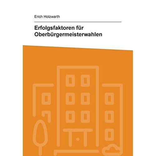 Erich Holzwarth - Erfolgsfaktoren für Oberbürgermeisterwahlen - Preis vom 06.09.2020 04:54:28 h