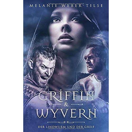 Melanie Weber-Tilse - Griffin & Wyvern: Der Lindwurm und der Greif (Griffin Saga, Band 1) - Preis vom 06.05.2021 04:54:26 h