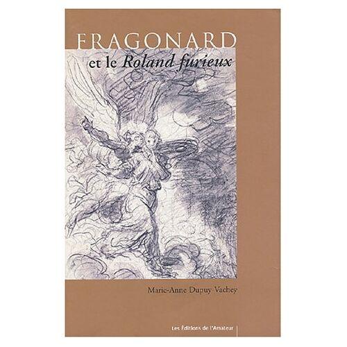 Marie-Anne Dupuy-Vachey - Fragonard et le Roland Furieux - Preis vom 13.05.2021 04:51:36 h