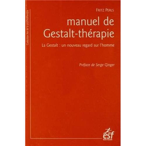 Fritz Perls - Manuel de Gestalt-thérapie : La Gestalt : un nouveau regard sur l'homme - Preis vom 10.05.2021 04:48:42 h