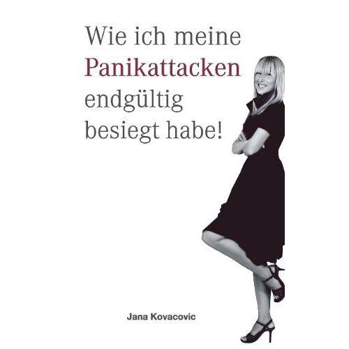 Jana Kovacovic - Wie ich meine Panikattacken endgültig besiegt habe - Preis vom 14.05.2021 04:51:20 h