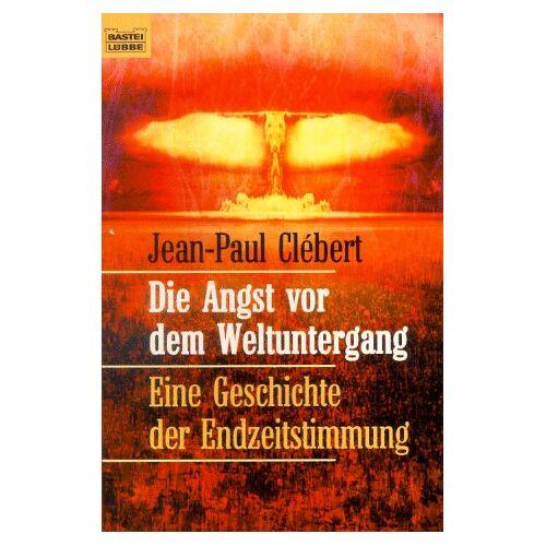 Jean-Paul Clébert - Die Angst vor dem Weltuntergang. Eine Geschichte der Endzeitstimmung. - Preis vom 18.10.2020 04:52:00 h