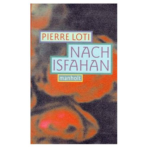 Pierre Loti - Nach Isfahan - Preis vom 18.04.2021 04:52:10 h
