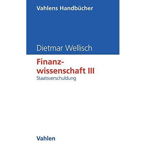 Dietmar Wellisch - Finanzwissenschaft, Bd.3, Staatsverschuldung - Preis vom 10.05.2021 04:48:42 h