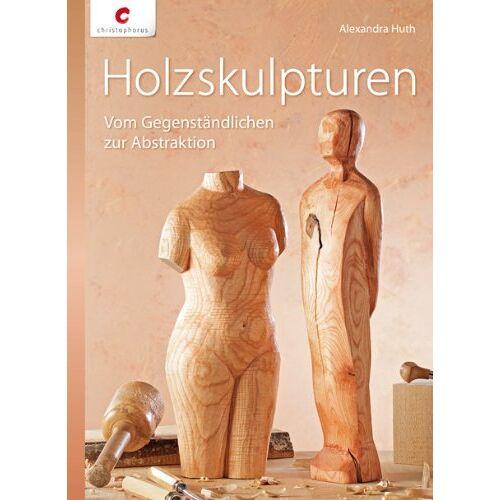 Alexandra Huth - Holzskulpturen: Vom Gegenständlichen zur Abstraktion - Preis vom 20.10.2020 04:55:35 h