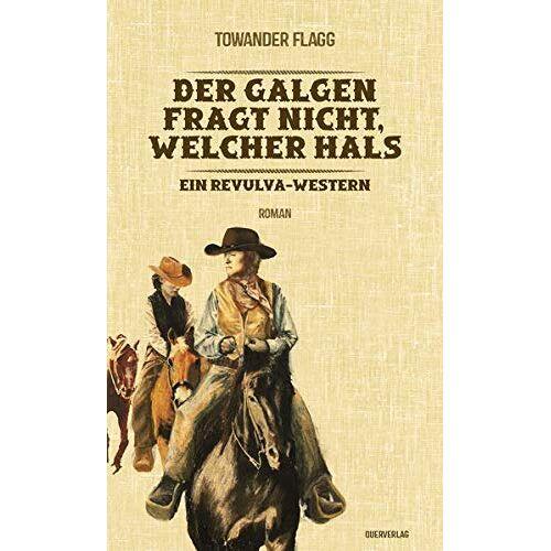Towander Flagg - Der Galgen fragt nicht, welcher Hals: Ein Revulva-Western - Preis vom 18.04.2021 04:52:10 h