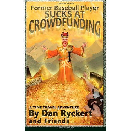 Dan Ryckert - Former Baseball Player Sucks At Crowdfunding: A Time Travel Adventure - Preis vom 18.04.2021 04:52:10 h