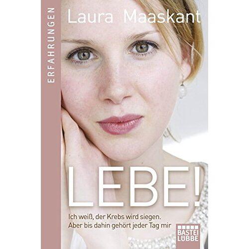 Laura Maaskant - Lebe!: Ich weiß, der Krebs wird siegen. Aber bis dahin gehört jeder Tag mir - Preis vom 20.10.2020 04:55:35 h