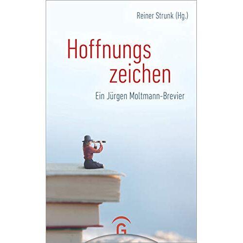 Reiner Strunk - Hoffnungszeichen: Ein Jürgen Moltmann-Brevier - Preis vom 14.04.2021 04:53:30 h
