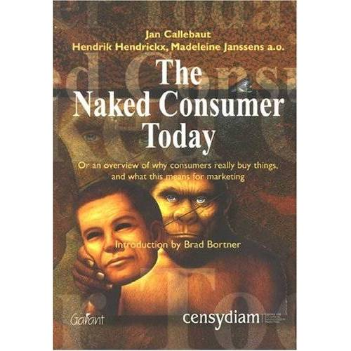 Jan Callebaut - Naked Consumer Today: Or an Overview of Why Consumers Really Buy Things, & What This Means for Marketing - Preis vom 18.11.2020 05:46:02 h