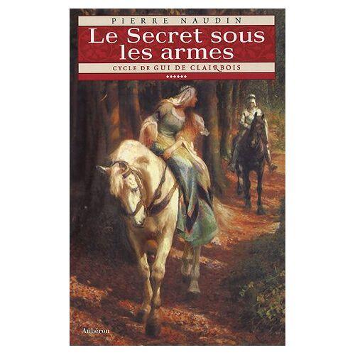 Pierre Naudin - Cycle de Gui de Clairbois, Tome 6 : Le Secret sous les armes - Preis vom 11.05.2021 04:49:30 h