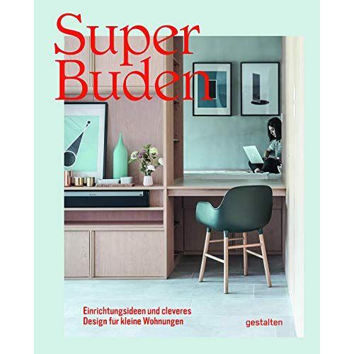 Gestalten - Super Buden: Einrichtungsideen und cleveres Design für kleine Wohnungen - Preis vom 23.02.2021 06:05:19 h