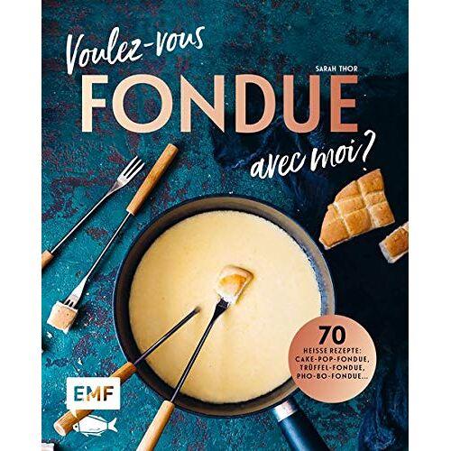 Sarah Thor - Voulez-vous FONDUE avec moi?: Über 70 heiße Rezepte: Trüffel-Fondue, Pho-Bo-Fondue, Cake-Pop-Fondue, Schweizer Käsefondue, Schokoladen-Fondue, Fondue Chinoise, Veggie-Fondue, Pizza-Fondue ... - Preis vom 21.10.2020 04:49:09 h