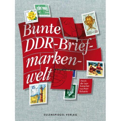 Peter Tichatzky - Bunte DDR-Briefmarkenwelt: Durch die Lupe betrachtet ((von Peter Tichatzky)) - Preis vom 21.10.2020 04:49:09 h