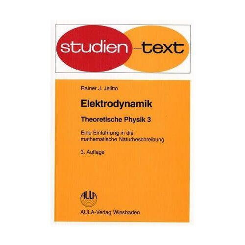 Jelitto, Rainer J. - Elektrodynamik. Theoretische Physik 3. - Preis vom 14.05.2021 04:51:20 h