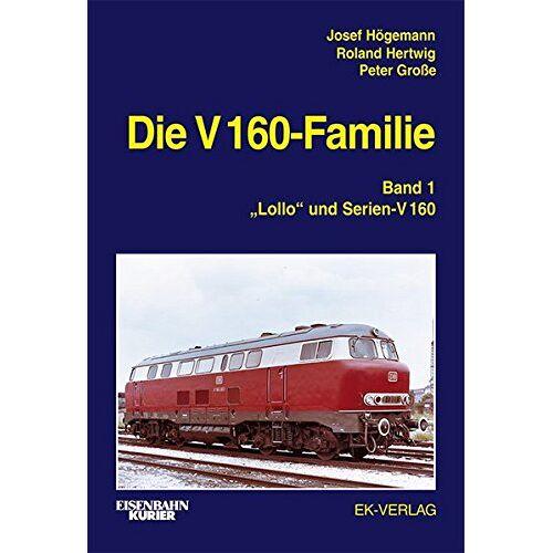 Josef Högemann - Die V 160-Familie: Band 1: Lollo und Serien-V 160 - Preis vom 21.10.2020 04:49:09 h