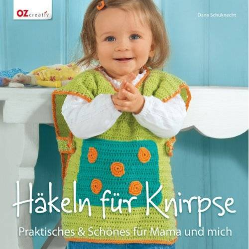 Dana Schuknecht - Häkeln für Knirpse: Praktisches & Schönes für Mama und mich - Preis vom 16.05.2021 04:43:40 h