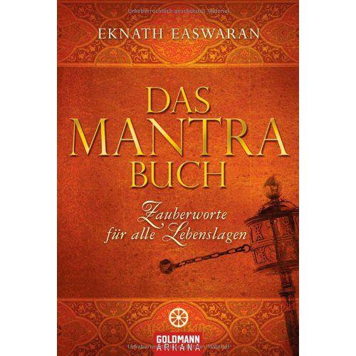 Eknath Easwaran - Das Mantra-Buch: Zauberworte für alle Lebenslagen - Preis vom 06.04.2020 04:59:29 h