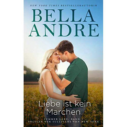 Bella Andre - Liebe ist kein Marchen: Summer Lake 2 (Ableger der Sullivans von New York) - Preis vom 25.10.2020 05:48:23 h